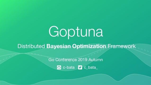 Go Conference 2019 Autumn c-bata c_bata_ Distributed Bayesian Optimization Framework Goptuna