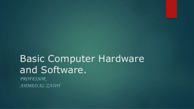 Basic Computer Hardware and Software. PROFESSOR AHMED AL ZAIDY