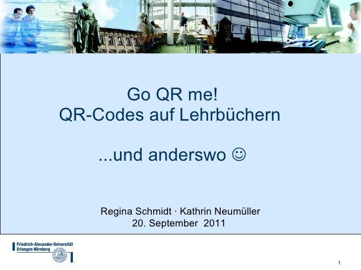 Go QR me! QR-Codes auf Lehrbüchern  ...und anderswo   Regina Schmidt ∙ Kathrin Neumüller 20. September  2011