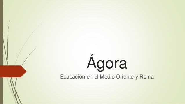 Ágora Educación en el Medio Oriente y Roma