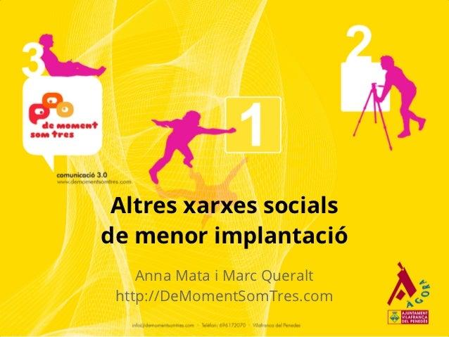 Altres xarxes socialsde menor implantació    Anna Mata i Marc Queralt http://DeMomentSomTres.com