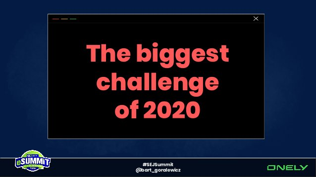 #SEJSummit @bart_goralewicz The biggest challenge of 2020Getting into Google's index* *HTML content included