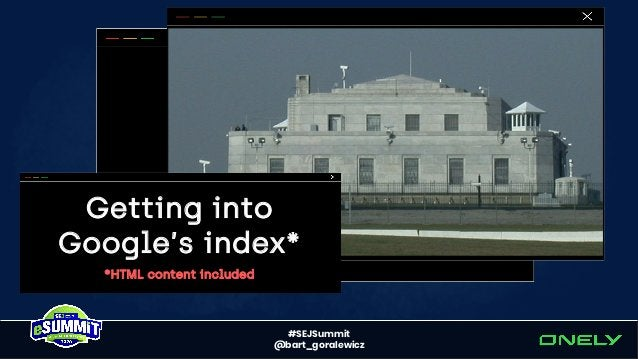 #SEJSummit @bart_goralewicz Percentage of URLs NOT indexed 81% 75% 62% 30% 30% 27%