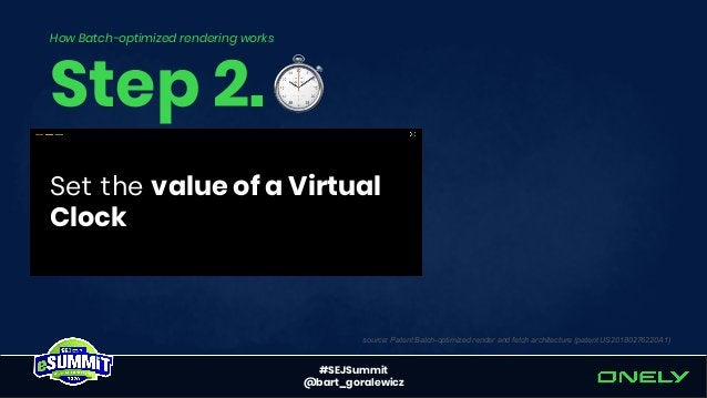 #SEJSummit @bart_goralewicz 1. Virtual Clock's time runs out* 2. Website's layout is generated *simplification Step 3. How...
