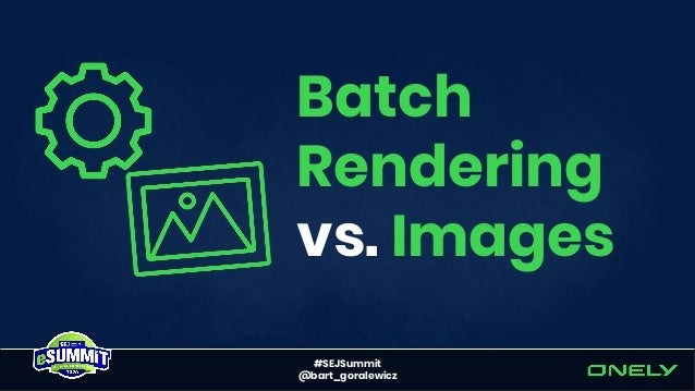 #SEJSummit @bart_goralewicz Real life example source: Patent Batch-optimized render and fetch architecture (patent US20180...