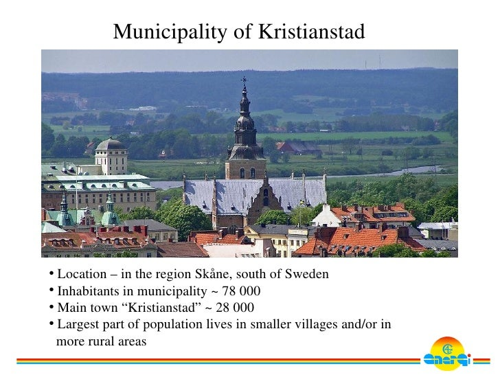 Municipality of Kristianstad     • Location – in the region Skåne, south of Sweden • Inhabitants in municipality ~ 78 000 ...