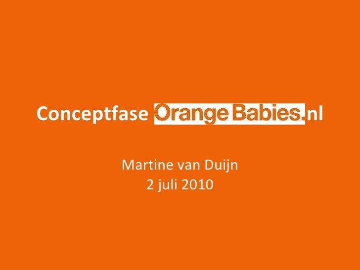 Conceptfase Orangebabies.  nl Martine van Duijn 2 juli 2010
