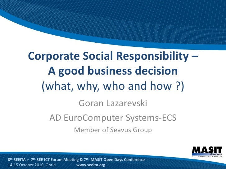 Corporate Social Responsibility –              A good business decision             (what, why, who and how ?)            ...