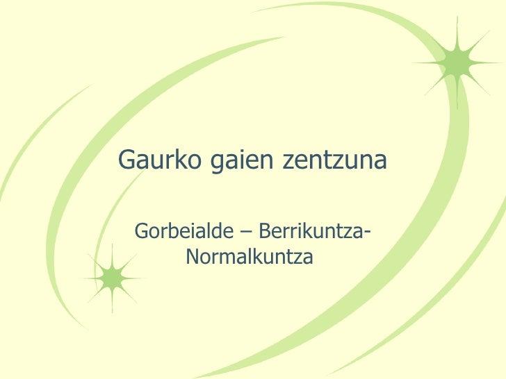 Gaurko gaien zentzuna Gorbeialde – Berrikuntza-Normalkuntza