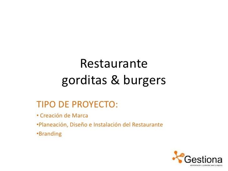 Restaurantegorditas & burgers<br />TIPO DE PROYECTO:<br /><ul><li>Creación de Marca