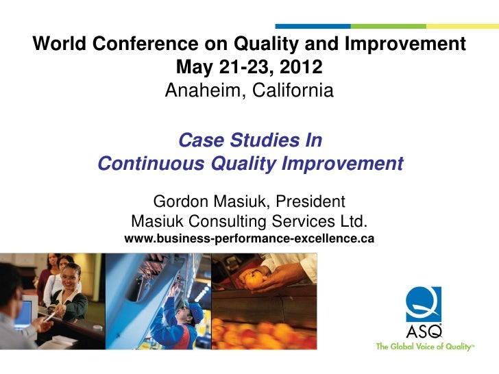 World Conference on Quality and Improvement              May 21-23, 2012             Anaheim, California              Case...