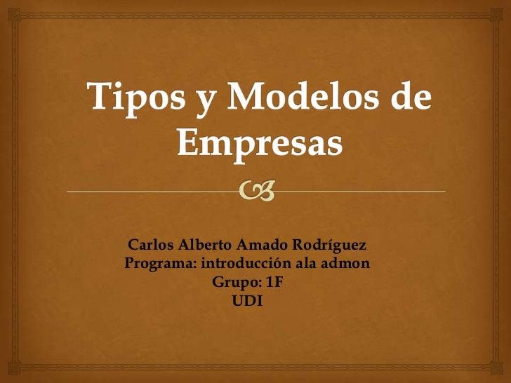 Carlos Alberto Amado RodríguezPrograma: introducción ala admon            Grupo: 1F               UDI