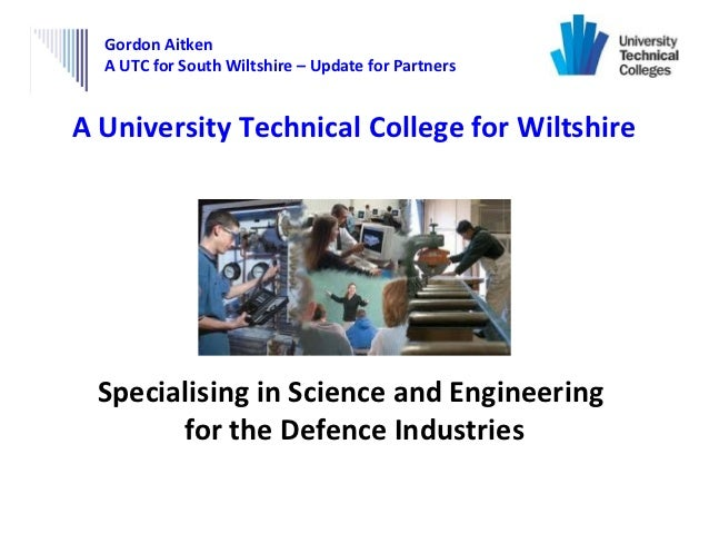 Gordon Aitken  A UTC for South Wiltshire – Update for PartnersA University Technical College for Wiltshire Specialising in...