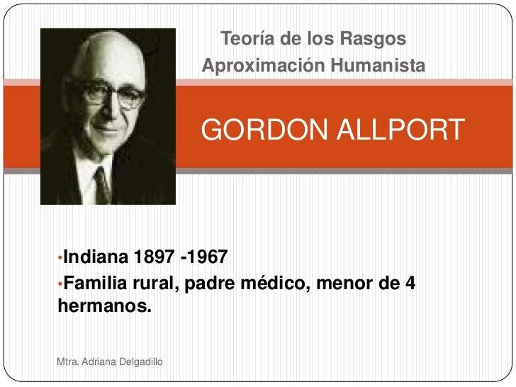 Teoría de los Rasgos                            Aproximación Humanista                              GORDON ALLPORT    •Ind...