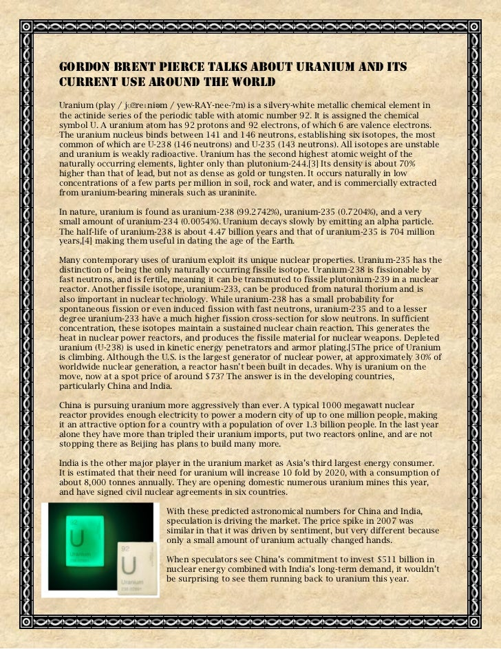 Gordon Brent Pierce Talks about Uranium and ItsCurrent Use Around The WorldUranium (play / jʊˈ reɪniəm / yew-RAY-nee-?m) i...