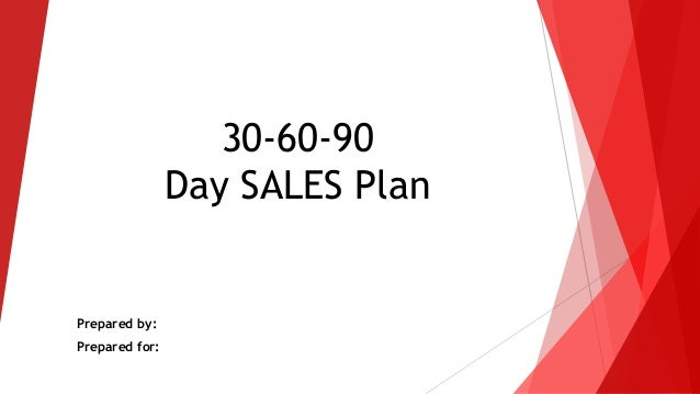 30-60-90 Day SALES Plan Prepared by: Prepared for: