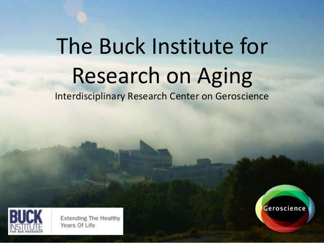 The Buck Institute forResearch on AgingInterdisciplinary Research Center on Geroscience