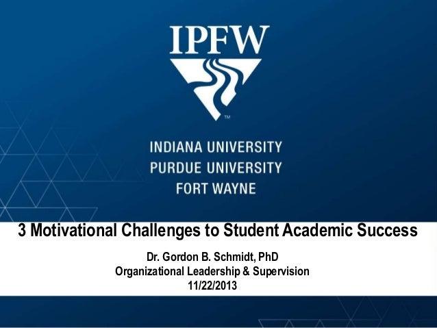 3 Motivational Challenges to Student Academic Success Dr. Gordon B. Schmidt, PhD Organizational Leadership & Supervision 1...