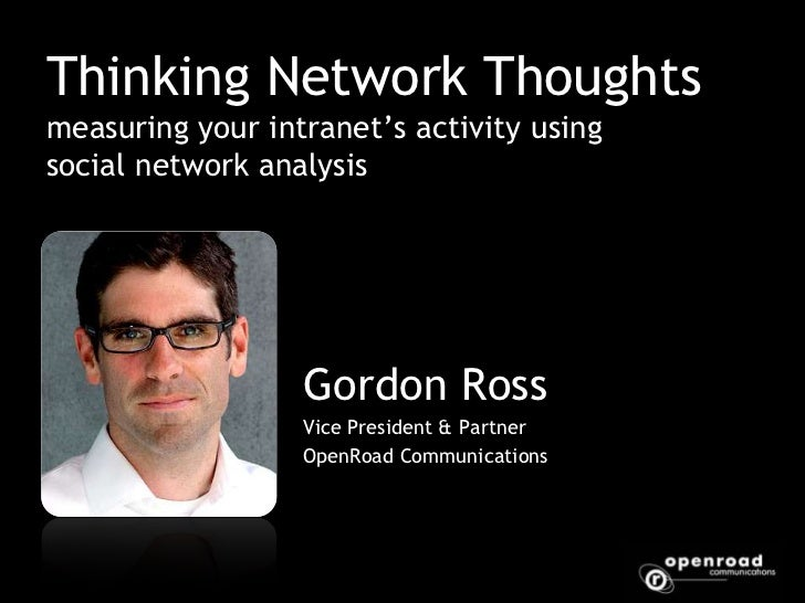 Thinking Network Thoughtsmeasuring your intranet's activity using social network analysis<br />Gordon Ross<br />Vice Presi...