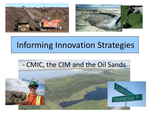 Informing Innovation Strategies - CMIC, the CIM and the Oil Sands
