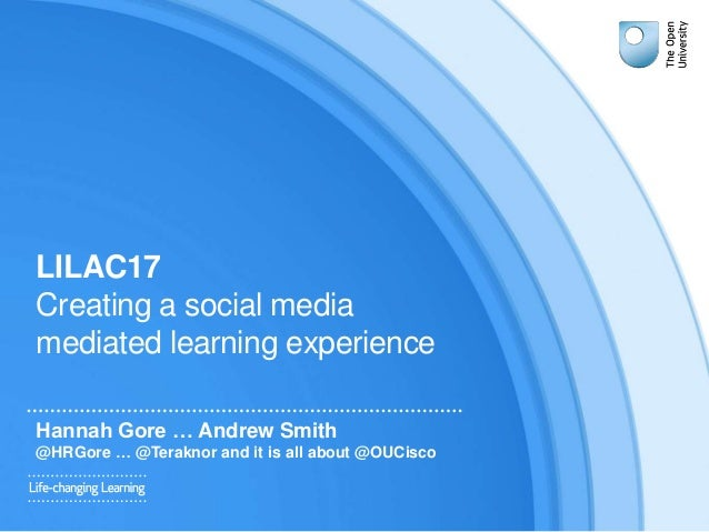 LILAC17 Creating a social media mediated learning experience Hannah Gore … Andrew Smith @HRGore … @Teraknor and it is all ...