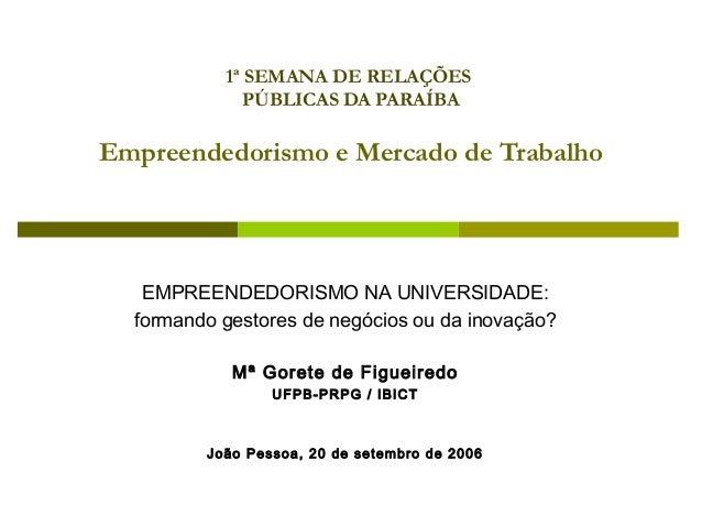 1ª SEMANA DE RELAÇÕES              PÚBLICAS DA PARAÍBAEmpreendedorismo e Mercado de Trabalho   EMPREENDEDORISMO NA UNIVERS...