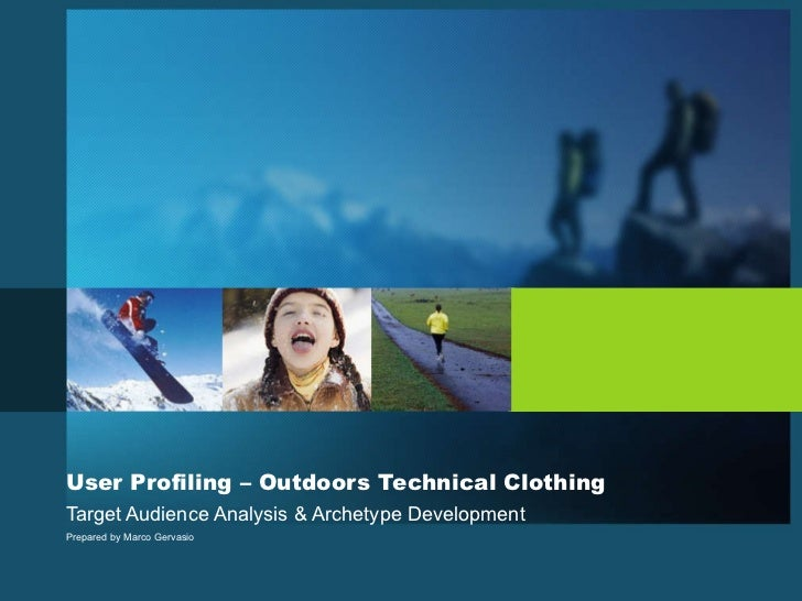 User Profiling – Outdoors Technical Clothing Target Audience Analysis & Archetype Development Prepared by Marco Gervasio