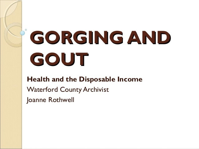 GORGING ANDGOUTHealth and the Disposable IncomeWaterford County ArchivistJoanne Rothwell