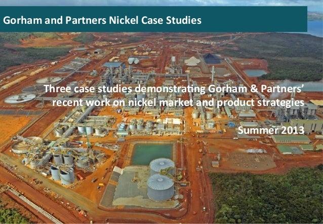 Three  case  studies  demonstra0ng  Gorham  &  Partners'   recent  work  on  nickel  market  and ...