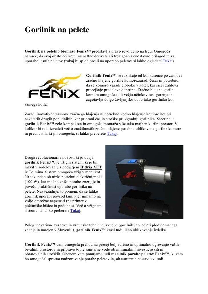 Gorilnik na pelete<br /><br />Gorilnik na peletno biomaso Fenix™ predstavlja pravo revolucijo na trgu. Omogoča namreč, da...