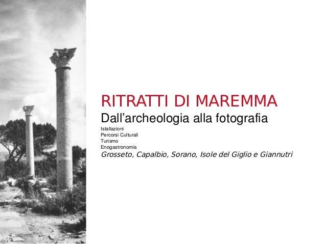 RITRATTI DI MAREMMA Dall'archeologiaallafotografia Istallazioni PercorsiCulturali Turismo Enogastronomia Grosseto, Capa...