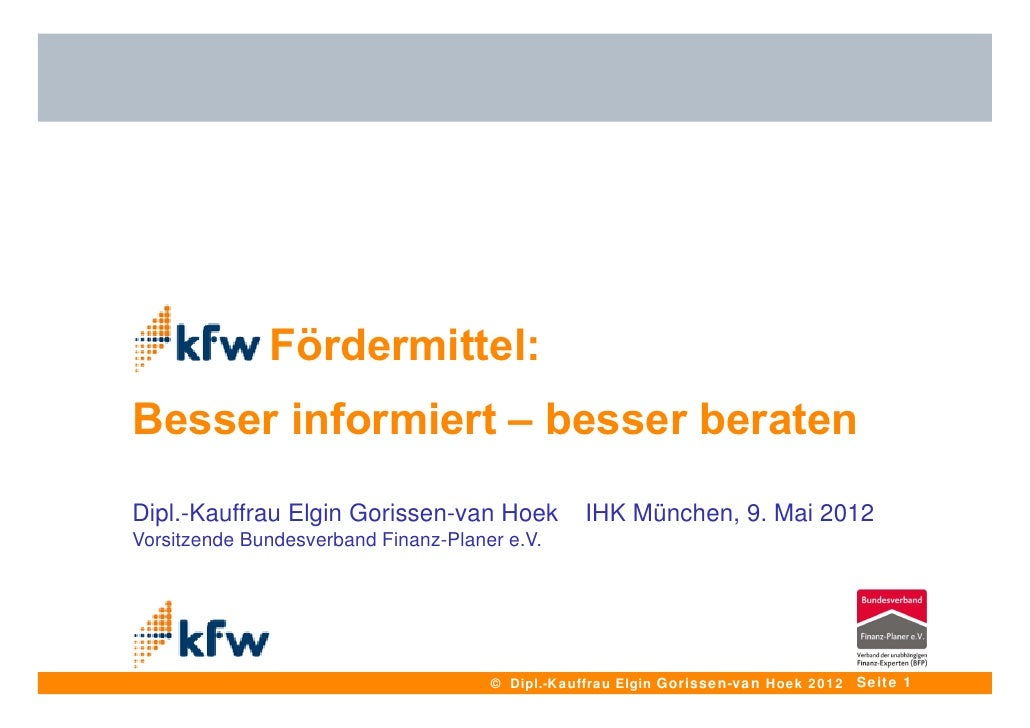 - Fördermittel:Besser informiert – besser beratenDipl.-Kauffrau Elgin Gorissen-van Hoek           IHK München, 9. Mai 2012...