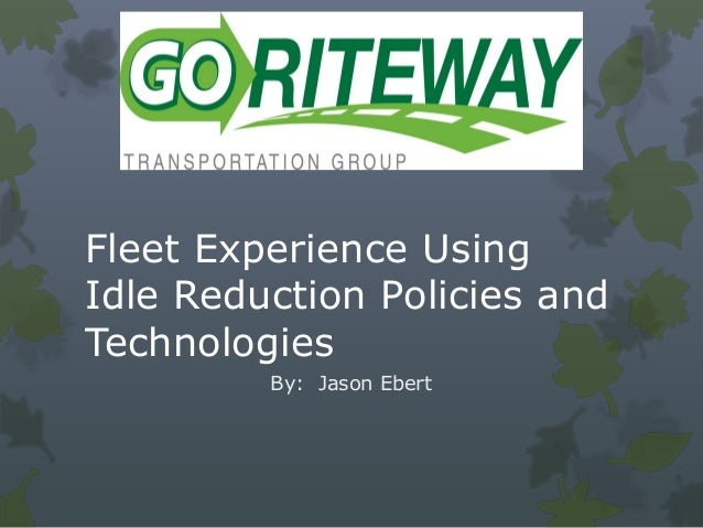 Fleet Experience Using Idle Reduction Policies and Technologies By: Jason Ebert