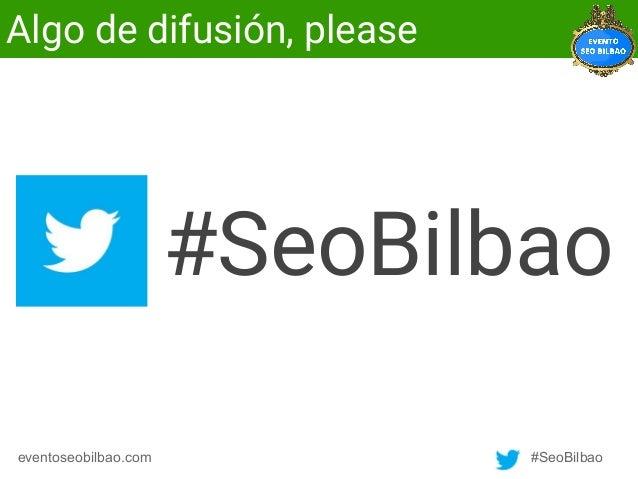 #SeoBilbaoeventoseobilbao.com #SeoBilbao Algo de difusión, please