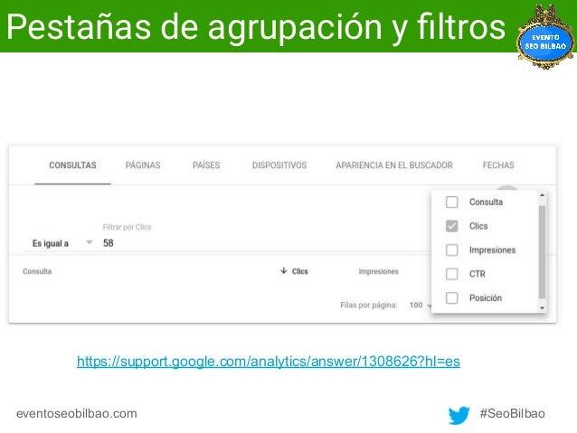 #SeoBilbaoeventoseobilbao.com Pestañas de agrupación y filtros https://support.google.com/analytics/answer/1308626?hl=es