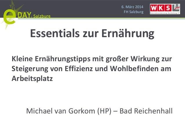 6. März 2014 FH Salzburg Essentials zur Ernährung Kleine Ernährungstipps mit großer Wirkung zur Steigerung von Effizienz u...