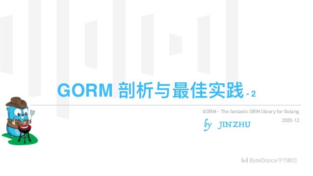 GORM 剖析与最佳实践- 2 by JINZHU GORM - The fantastic ORM library for Golang 2020-12
