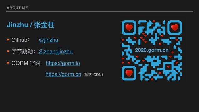 ABOUT ME • Github: @jinzhu • 字节跳动:@zhangjinzhu • GORM 官⽹:https://gorm.io https://gorm.cn(国内 CDN) Jinzhu / 张⾦柱