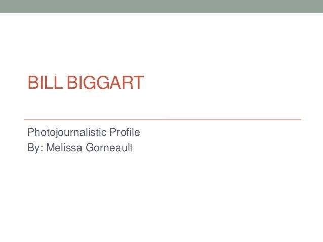 BILL BIGGARTPhotojournalistic ProfileBy: Melissa Gorneault