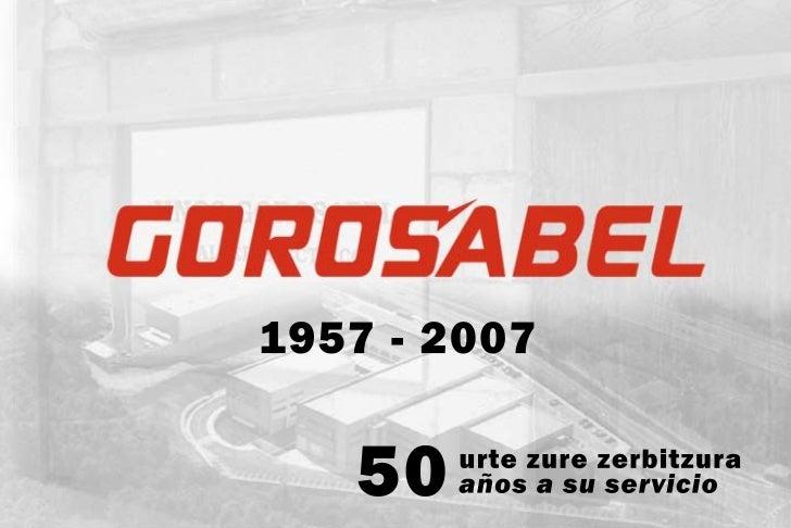 Gorosabel, 50 años a su servicio (1957-2007)