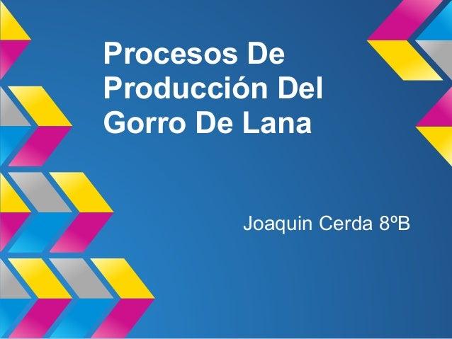 Procesos De Producción Del Gorro De Lana Joaquin Cerda 8ºB