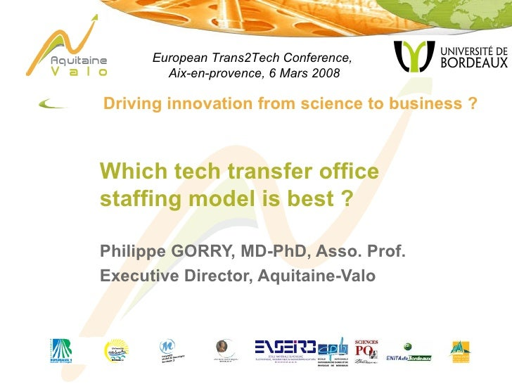 <ul><li>Driving innovation from science to business ? </li></ul>Which tech transfer office staffing model is best ? Philip...