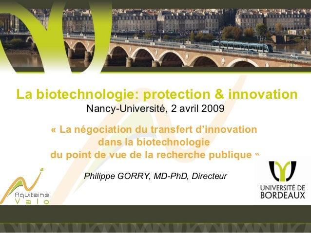 Labiotechnologie:protection&innovation Nancy-Université, 2 avril 2009  «Lanégociationdutransfertd'innovation d...