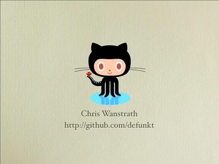 Chris Wanstrath http://github.com/defunkt