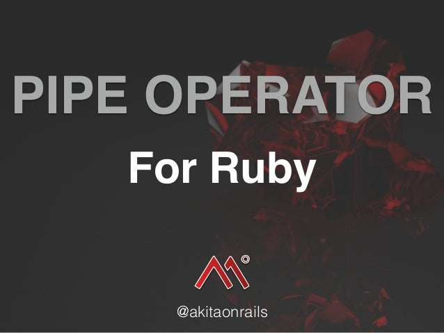 PIPE OPERATOR For Ruby @akitaonrails