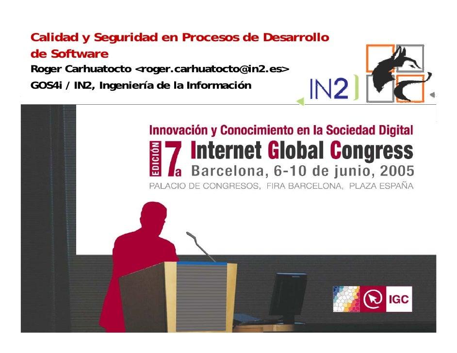 Calidad y Seguridad en Procesos de Desarrollo  de Software  Roger Carhuatocto <roger.carhuatocto@in2.es>      IN2-Ingenier...