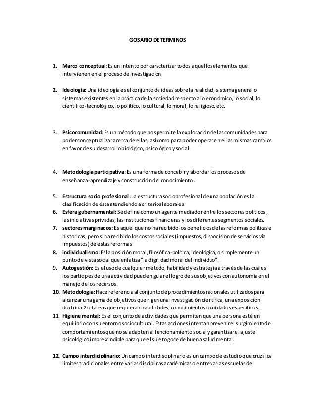 GOSARIO DE TERMINOS  1. Marco conceptual: Es un intento por caracterizar todos aquellos elementos que  intervienen en el p...