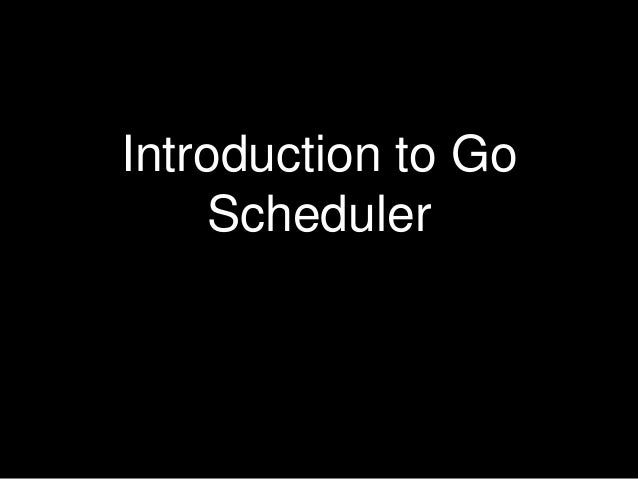 Introduction to Go  Scheduler