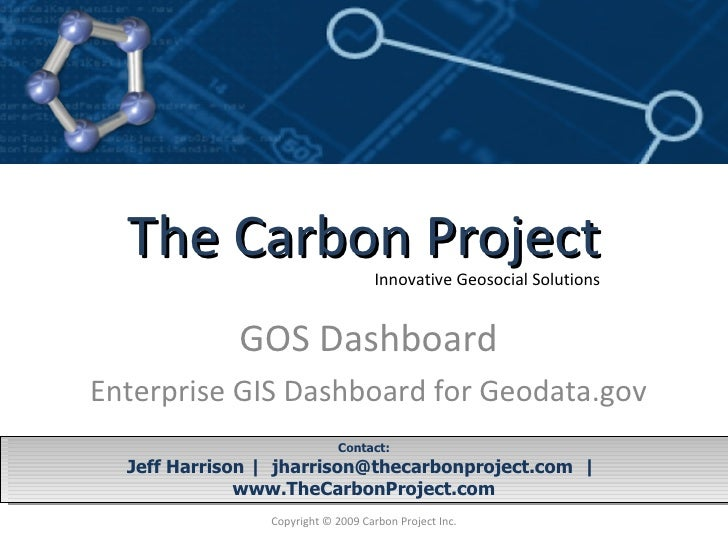 GOS Dashboard Enterprise GIS Dashboard for Geodata.gov Contact: Jeff Harrison |  jharrison@thecarbonproject.com  |  www.Th...