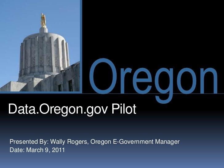 Data.Oregon.gov Pilot<br />Presented By: Wally Rogers, Oregon E-Government Manager<br />Date: March 9, 2011<br />